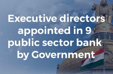 Executive directors appointed in 9 public sector bank by Government