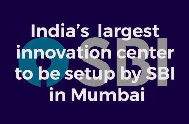 Indias largest innovation center to be setup by SBI in Mumbai